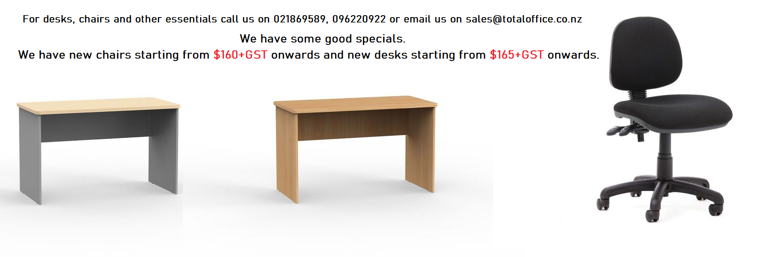 For desks and chairs and other essentials call us on 021869589, 096220922 or email us on sales@totaloffice.co.nz. We have some good specials